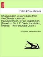 Shueypingsin. a Story Made from the Chinese Romance Haoukewchuen. by an Englishman. [Based on Sir J. F. Davis' Translation, Entitled