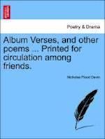 Album Verses, and Other Poems ... Printed for Circulation Among Friends. af Nicholas Flood Davin