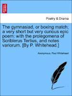 The Gymnasiad, or Boxing Match; A Very Short But Very Curious Epic Poem