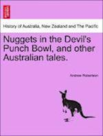 Nuggets in the Devil's Punch Bowl, and Other Australian Tales.