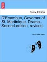 D'Enambuc, Governor of St. Martinique. Drama.. Second Edition, Revised.