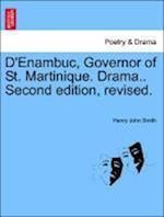 D'Enambuc, Governor of St. Martinique. Drama.. Second Edition, Revised. af Henry John Smith
