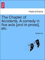 The Chapter of Accidents. a Comedy in Five Acts [And in Prose], Etc.