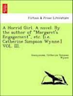 """A Horrid Girl. A novel. By the author of """"Margaret's Engagement"""", etc. [i.e. Catherine Simpson Wynne.] VOL. III."""