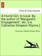 """A Horrid Girl. A novel. By the author of """"Margaret's Engagement"""", etc. [i.e. Catherine Simpson Wynne.]"""