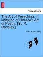 The Art of Preaching; In Imitation of Horace's Art of Poetry. [By R. Dodsley.]