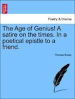 The Age of Genius! a Satire on the Times. in a Poetical Epistle to a Friend.