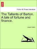 The Tallants of Barton. a Tale of Fortune and Finance.