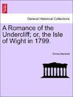 A Romance of the Undercliff; Or, the Isle of Wight in 1799.