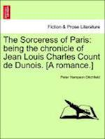 The Sorceress of Paris: being the chronicle of Jean Louis Charles Count de Dunois. [A romance.]
