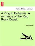 A King in Bohemia. a Romance of the Red Rock Coast.