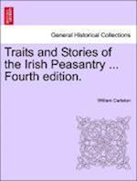 Traits and Stories of the Irish Peasantry ... Fourth Edition. af William Carleton