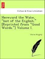 Hereward the Wake, Last of the English. [Reprinted from Good Words.] Volume I.