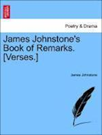 James Johnstone's Book of Remarks. [Verses.]