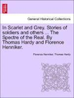 In Scarlet and Grey. Stories of soldiers and others ... The Spectre of the Real. By Thomas Hardy and Florence Henniker.