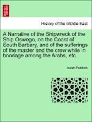 A Narrative of the Shipwreck of the Ship Oswego, on the Coast of South Barbary, and of the sufferings of the master and the crew while in bondage amon