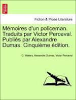 Memoires D'Un Policeman. Traduits Par Victor Perceval. Publies Par Alexandre Dumas. Cinquieme Edition.