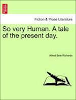 So Very Human. a Tale of the Present Day.Vol. I. af Alfred Bate Richards