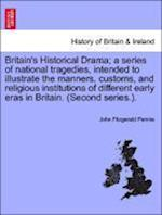 Britain's Historical Drama; a series of national tragedies, intended to illustrate the manners, customs, and religious institutions of different early af John Fitzgerald Pennie