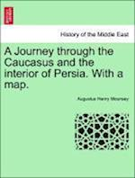 A Journey through the Caucasus and the interior of Persia. With a map. af Augustus Henry Mounsey
