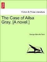 The Case of Ailsa Gray. [A Novel.] af George Manville Fenn