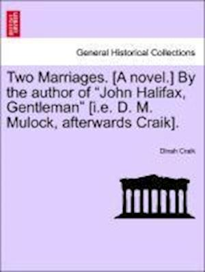"""Two Marriages. [A novel.] By the author of """"John Halifax, Gentleman"""" [i.e. D. M. Mulock, afterwards Craik]."""