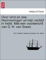 Over Land En Zee. Herinneringen Uit Mijn Verblijf in Indie. Met Een Voorbericht Van G. H. Van Soest.
