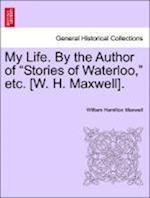"My Life. by the Author of ""Stories of Waterloo,"" Etc. [W. H. Maxwell]."