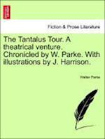 The Tantalus Tour. A theatrical venture. Chronicled by W. Parke. With illustrations by J. Harrison.