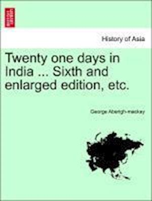Twenty one days in India ... Sixth and enlarged edition, etc.