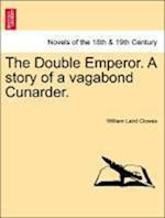 The Double Emperor. a Story of a Vagabond Cunarder. af William Laird Clowes