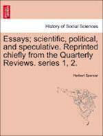 Essays; Scientific, Political, and Speculative. Reprinted Chiefly from the Quarterly Reviews. Series 1, 2. Vol. III af Herbert Spencer