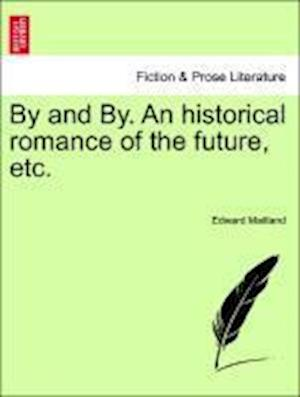 By and By. An historical romance of the future, etc.