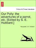 Our Polly: the adventures of a parrot, etc. [Edited by S. E. Hubbard.] af S. E. Hubbard, Rouquette