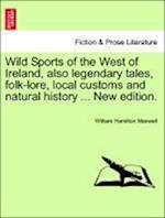 Wild Sports of the West of Ireland, Also Legendary Tales, Folk-Lore, Local Customs and Natural History ... New Edition. af William Hamilton Maxwell