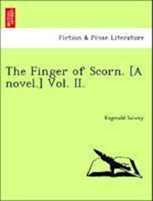 The Finger of Scorn. [A novel.] Vol. II.