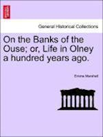 On the Banks of the Ouse; Or, Life in Olney a Hundred Years Ago. af Emma Marshall