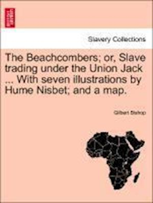 The Beachcombers; or, Slave trading under the Union Jack ... With seven illustrations by Hume Nisbet; and a map.
