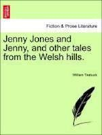 Jenny Jones and Jenny, and other tales from the Welsh hills. af William Tirebuck