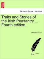 Traits and Stories of the Irish Peasantry ... Fourth Edition.