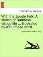 With the Jungle Folk. A sketch of Burmese village life ... Illustrated by a Burmese artist. af Edward William Dirom Cuming