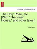 The Holy Rose, Etc. [With the Inner House, and Other Tales.] af Walter Besant