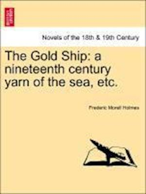 The Gold Ship: A Nineteenth Century Yarn of the Sea, Etc.