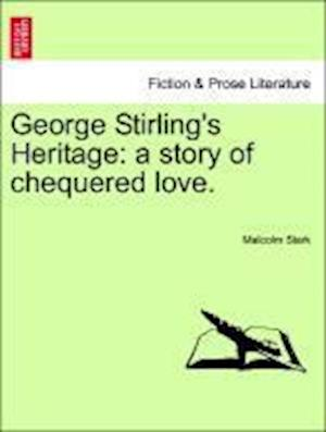 George Stirling's Heritage: a story of chequered love.