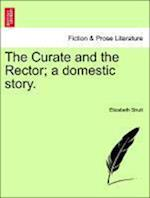 The Curate and the Rector; a domestic story. af Elizabeth Strutt