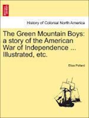 The Green Mountain Boys: a story of the American War of Independence ... Illustrated, etc.