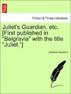 "Juliet's Guardian, etc. [First published in ""Belgravia"" with the title ""Juliet.""]"