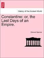Constantine: or, the Last Days of an Empire. af Edmund Spencer