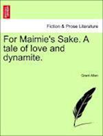 For Maimie's Sake. a Tale of Love and Dynamite. af Grant Allen