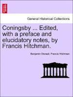 Coningsby ... Edited, with a preface and elucidatory notes, by Francis Hitchman. af Benjamin Disraeli, Francis Hitchman